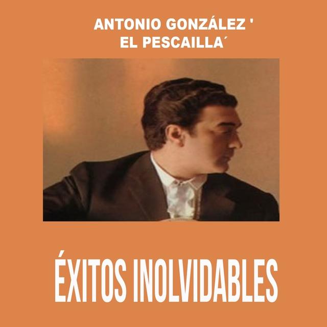 Antonio González 'El Pescailla' - Éxitos Inolvidables
