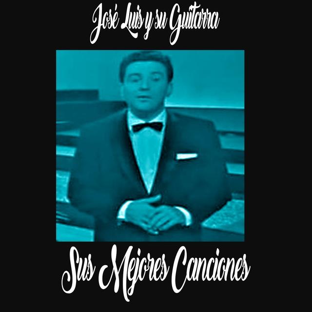 José Luis y su Guitarra / Sus Mejores Canciones
