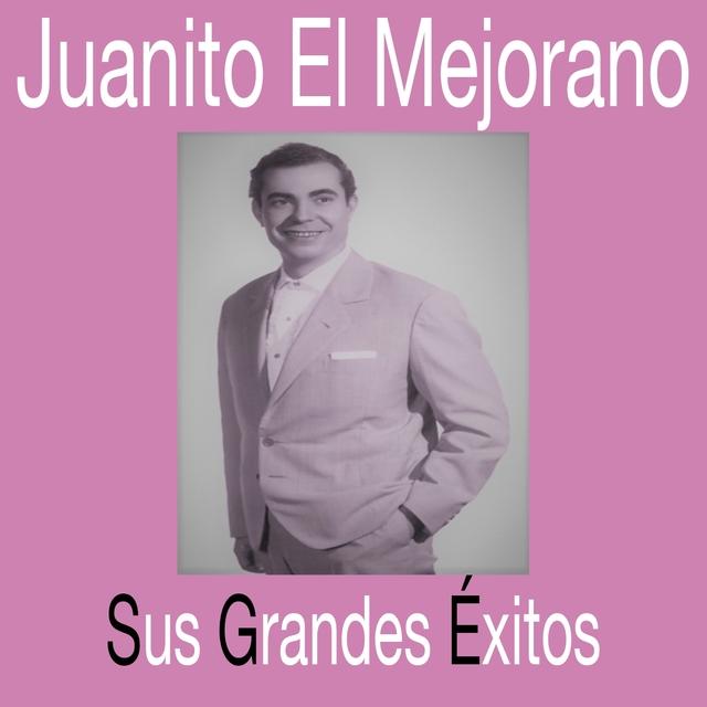Juanito El Mejorano / Sus Grandes Éxitos
