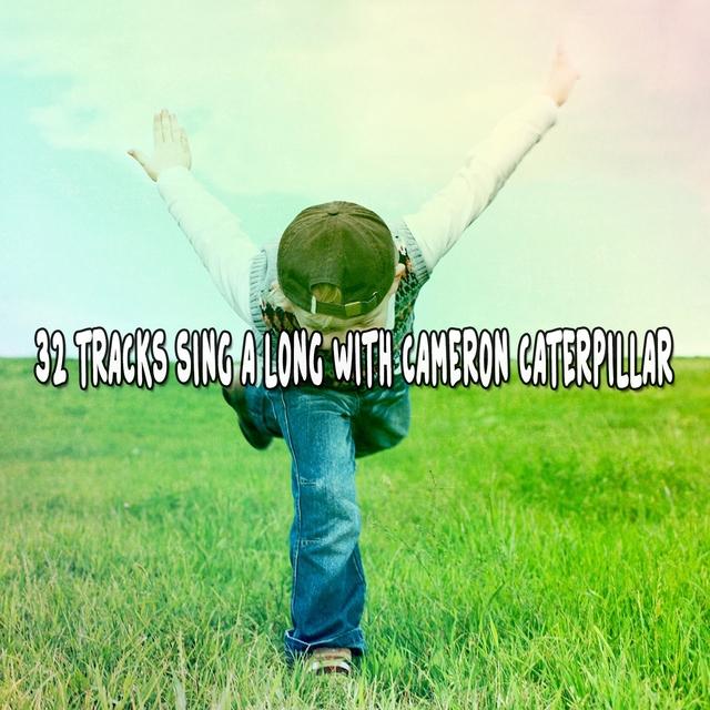 32 Tracks Sing A long With Cameron Caterpillar
