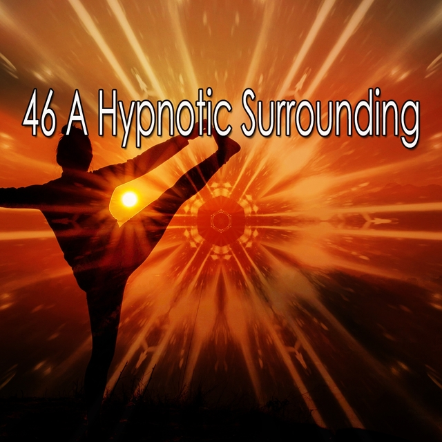 46 A Hypnotic Surrounding