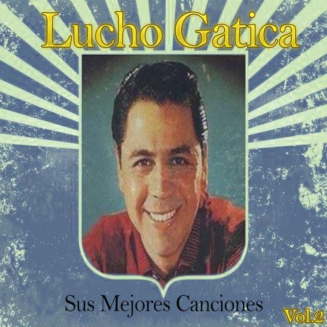 Lucho Gatica / Sus Mejores Canciones, Vol. 2