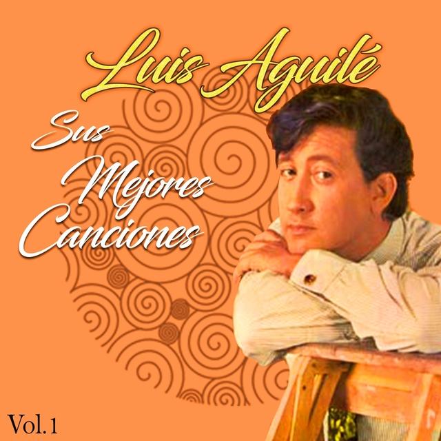 Luis Aguilé / Sus Mejores Canciones, Vol. 1