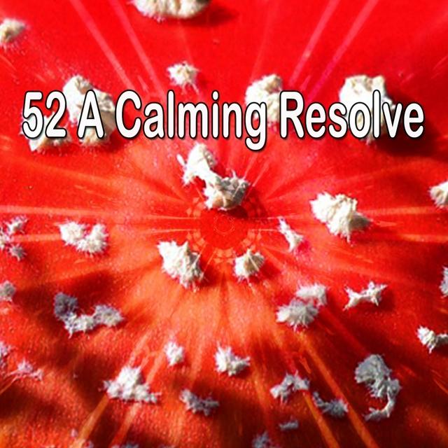 52 A Calming Resolve