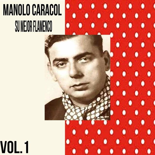 Manolo Caracol / Su Mejor Flamenco, Vol. 1