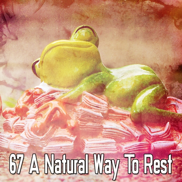 67 A Natural Way To Rest