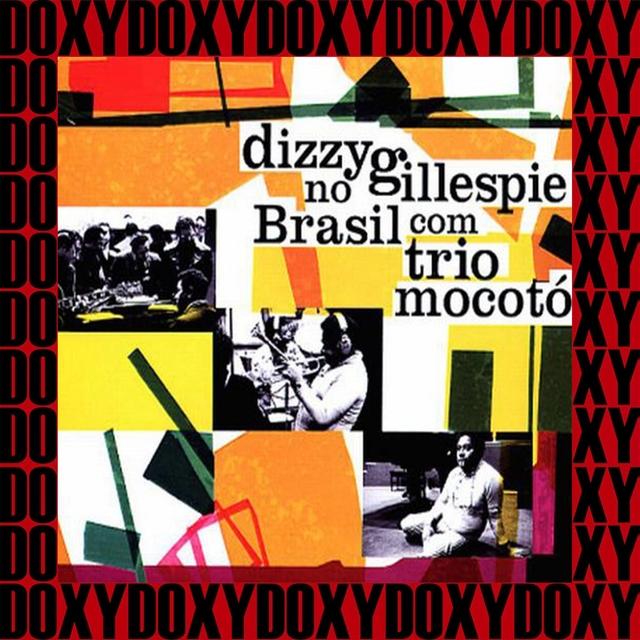 Dizzy Gillespie no Brasil com Trio Mocotó (Remastered Version)