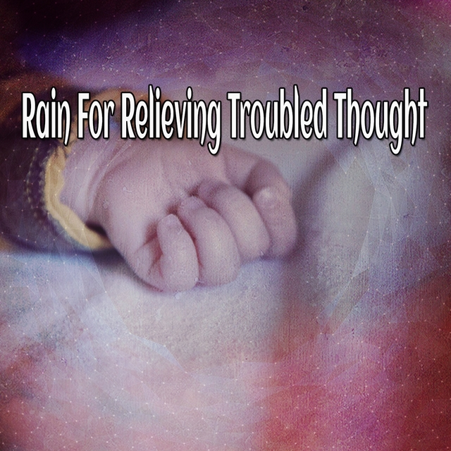 Rain For Relieving Troubled Thought