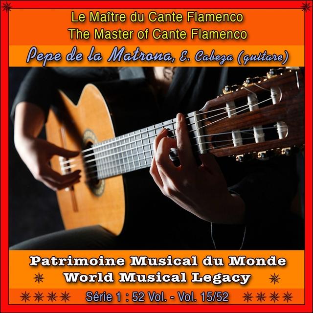 Patrimoine Musical Du Monde / Vol. 15/52: Pepe de la Matrona, Le Maître Du Cante Flamenco