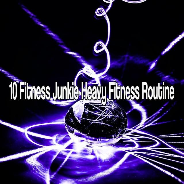10 Fitness Junkie Heavy Fitness Routine