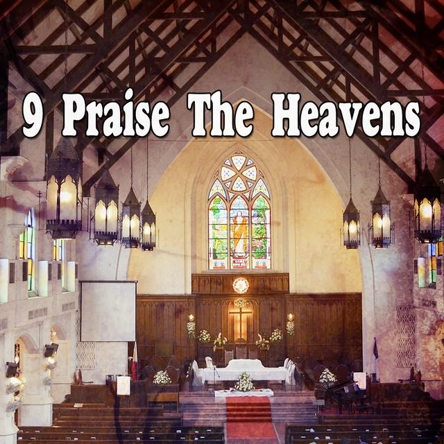 9 Praise The Heavens