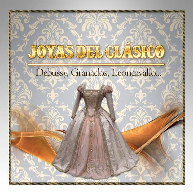 Couverture de Joyas Del Clásico, Debussy, Granados, Leoncavallo...