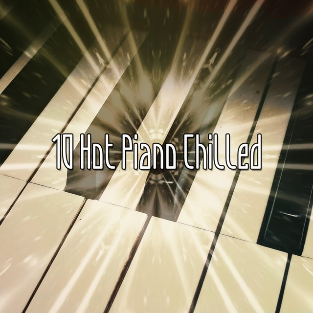 10 Hot Piano Chilled