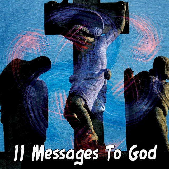 11 Messages To God