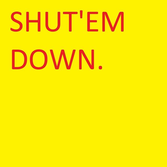 Shut'em down