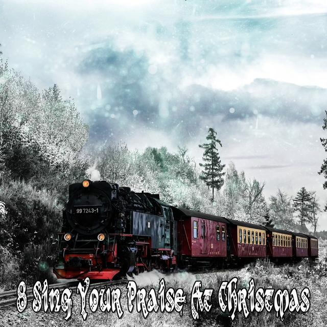 8 Sing Your Praise At Christmas