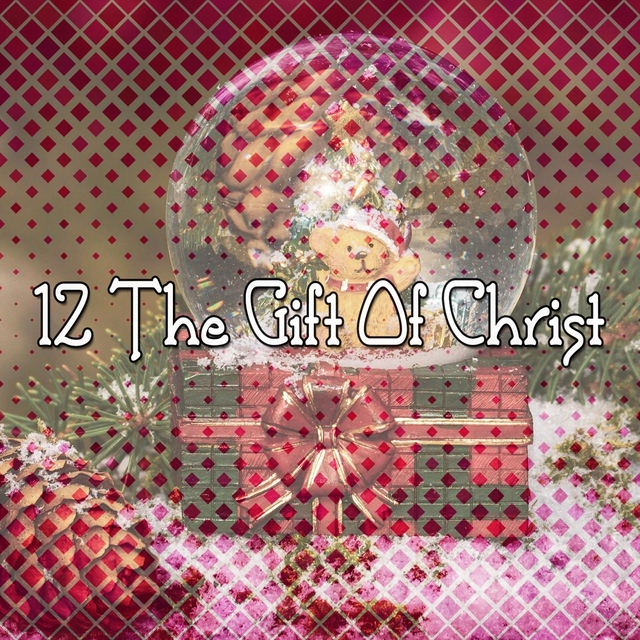 12 The Gift Of Christ