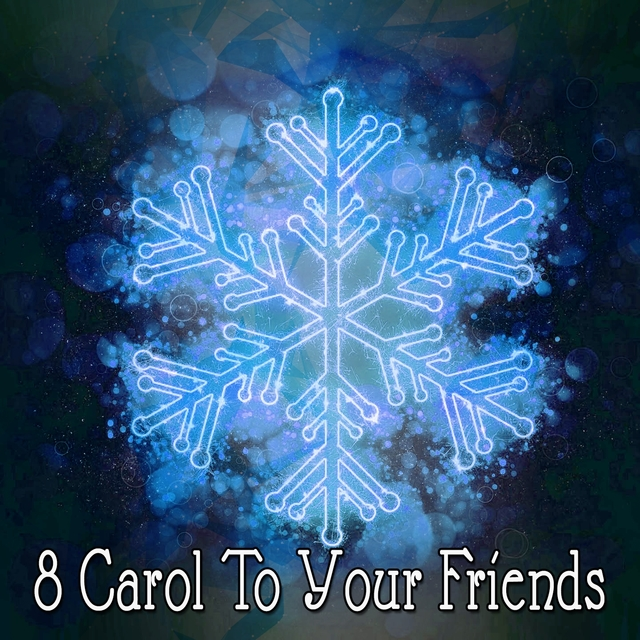 8 Carol To Your Friends