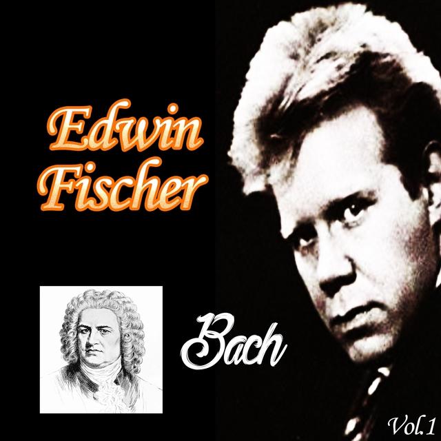 Edwin Fischer - Bach, Vol. 1