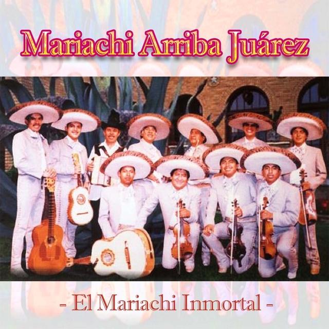 Mariachi Arriba Juárez / El Mariachi Inmortal