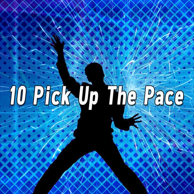 10 Pick Up The Pace