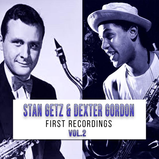 Stan Getz & Dexter Gordon / First Recordings, Vol. 2