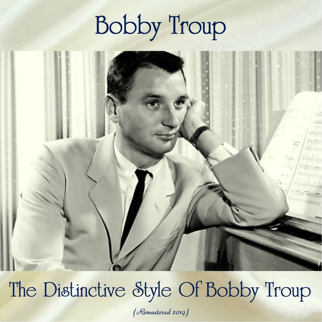 The Distinctive Style Of Bobby Troup