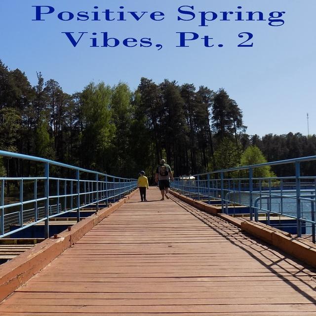 Positive Spring Vibes, Pt. 2