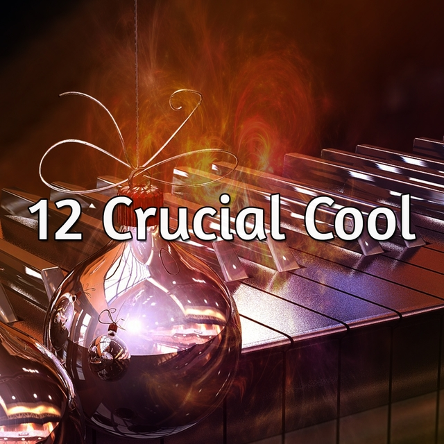 12 Crucial Cool