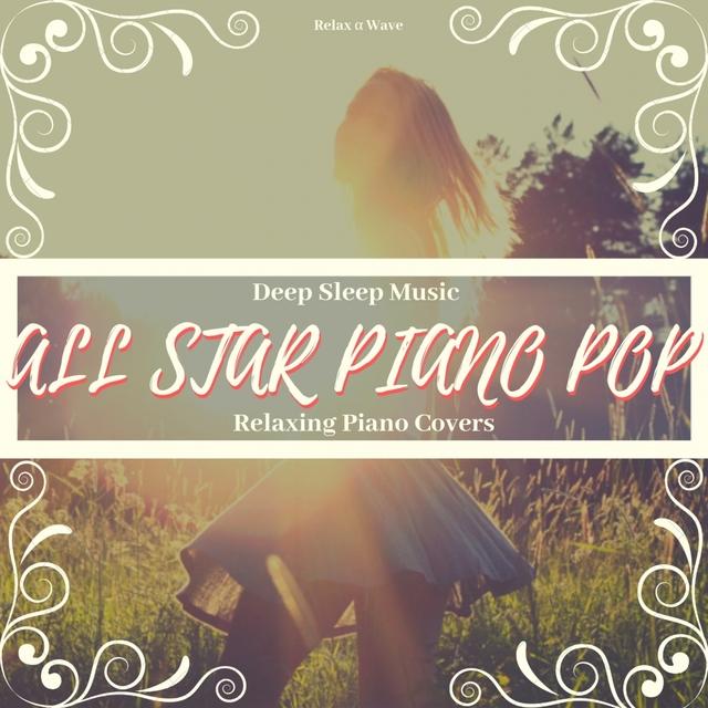 Deep Sleep Music - All Star Piano Pop: Relaxing Piano Covers