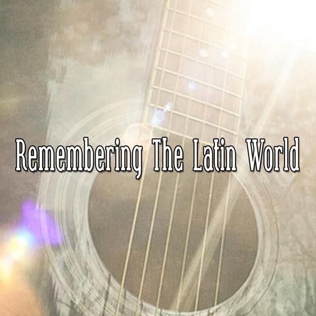 Remembering the Latin World