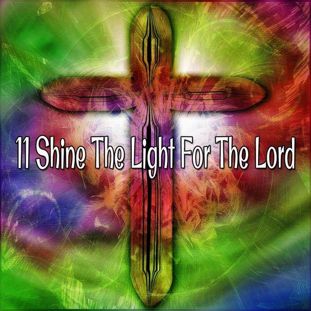 11 Shine the Light for the Lord