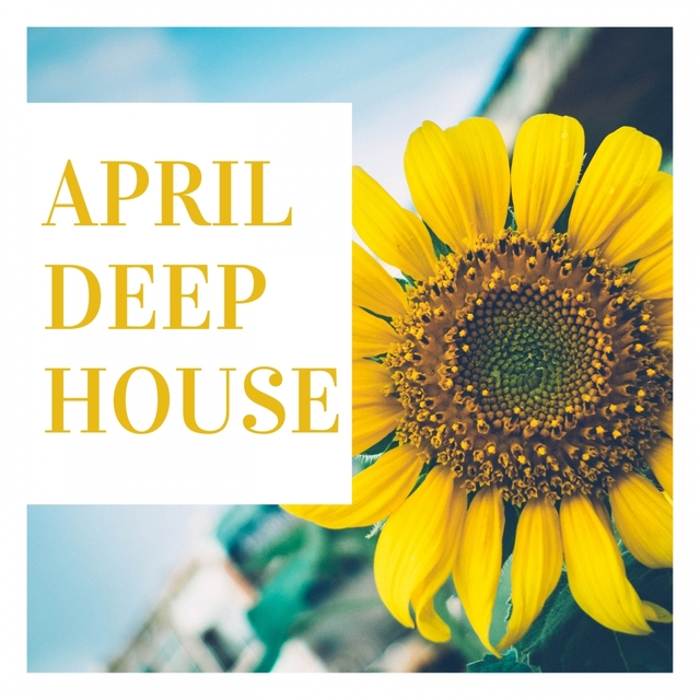 APRIL DEEP HOUSE