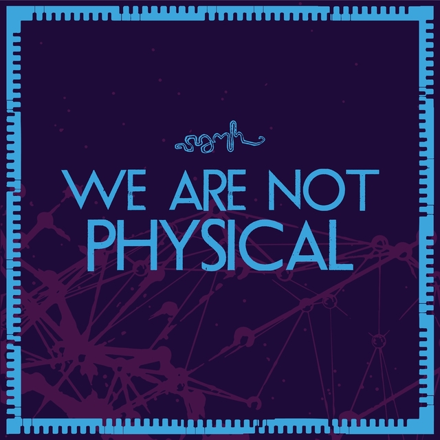 We Are Not Physical