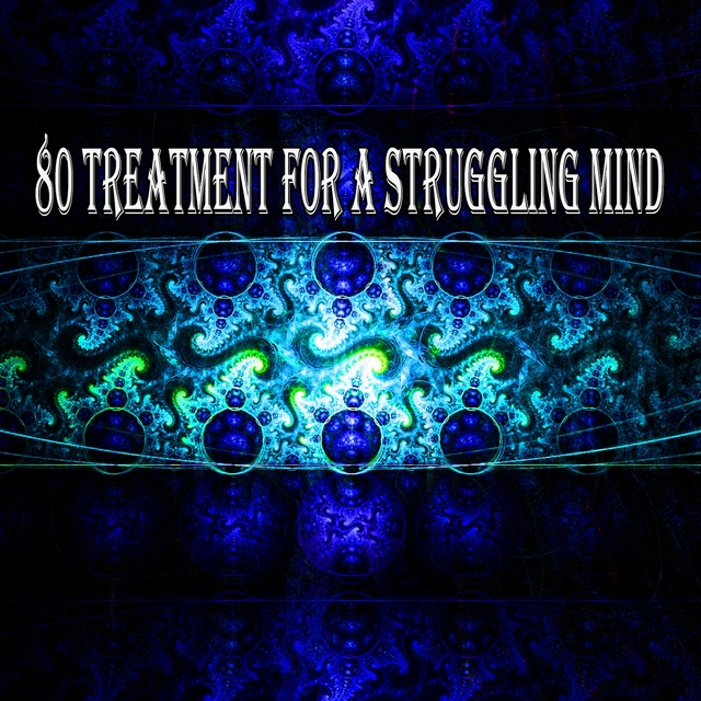 80 Treatment for a Struggling Mind