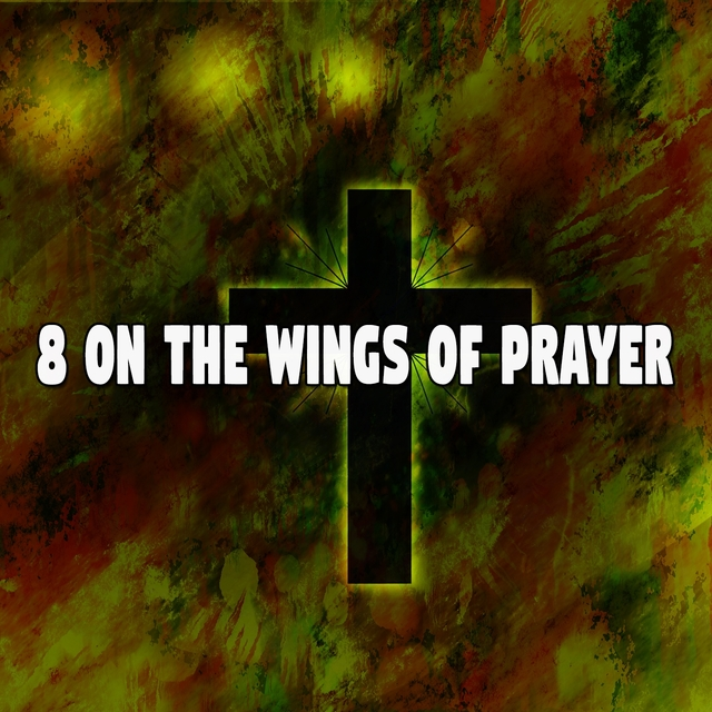8 On the Wings of Prayer