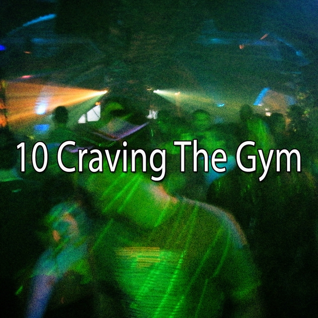 10 Craving the Gym