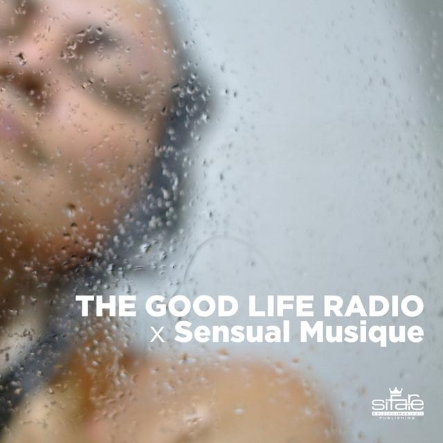 Couverture de THE GOOD LIFE RADIO X SENSUAL MUSIQUE