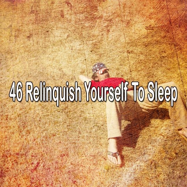 46 Relinquish Yourself to Sleep