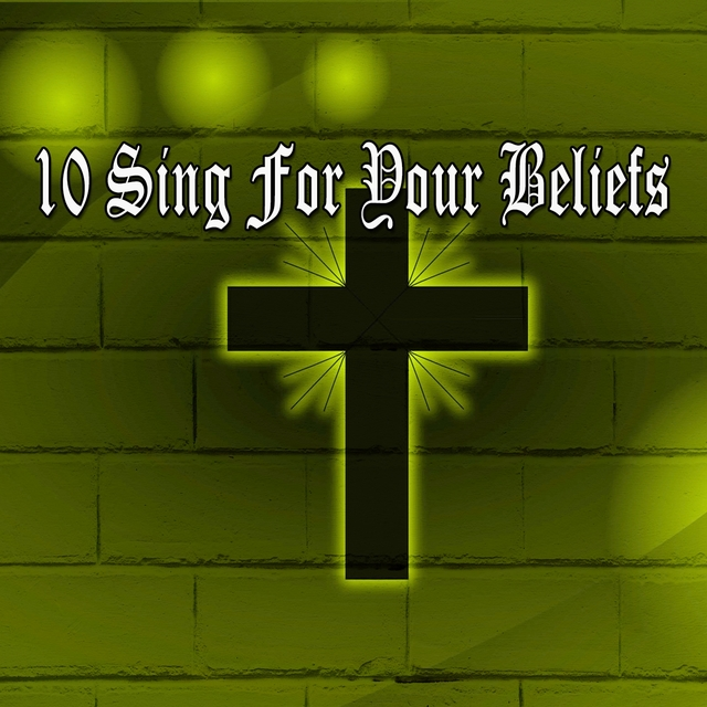 10 Sing for Your Beliefs