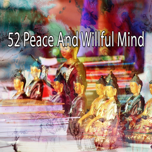 52 Peace and Willful Mind