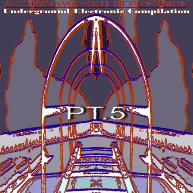 Autumn Without Depression.Underground Electronic Compilation., Pt. 5