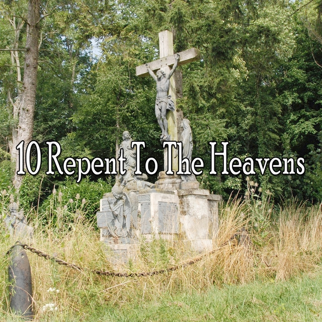 10 Repent to the Heavens