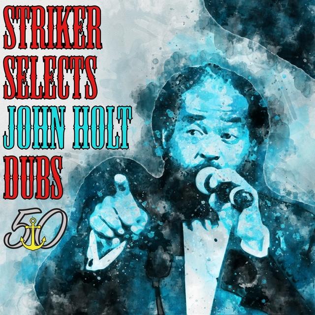 Striker Selects John Holt Dubs