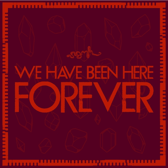 We Have Been Here Forever