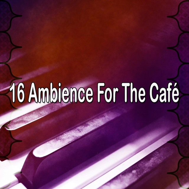 16 Ambience for the Café