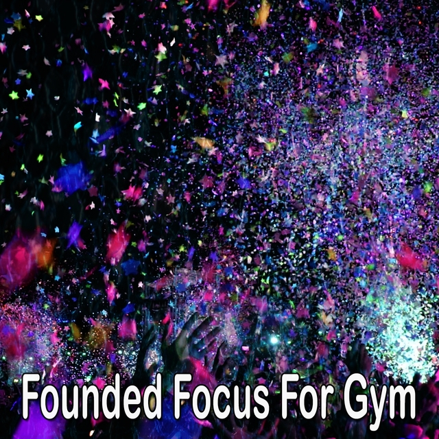 Founded Focus for Gym