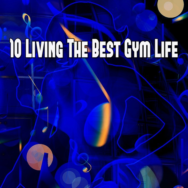 10 Living the Best Gym Life