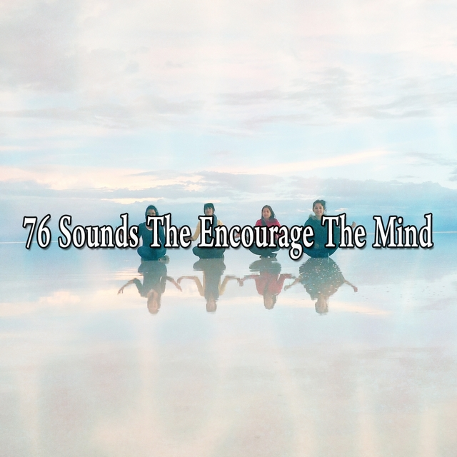 76 Sounds the Encourage the Mind