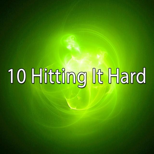 10 Hitting It Hard